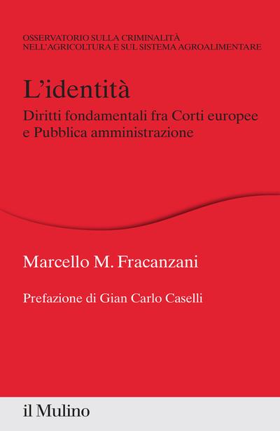 L'identità. Diritti fondamentali tra Corti europee e Pubblica Amministrazione – Marcello M. Fracanzani